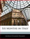 Six Months in Italy, George Stillman Hillard, 1142578313