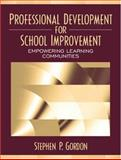 Professional Development for School Improvement : Empowering Learning Communities, Gordon, Stephen P., 0205268315