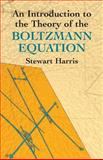 An Introduction to the Theory of the Boltzmann Equation, Harris, Stewart, 0486438317