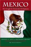 Mexico : The Struggle for Democratic Development, Levy, Daniel C. and Bruhn, Kathleen, 0520228316