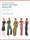 A History of the Paper Pattern Industry : The Home Dressmaking Fashion Revolution, Emery, Joy Spanabel, 0857858319