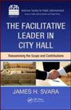 The Facilitative Leader in City Hall : Reexamining the Scope and Contributions, Svara, James H., 1420068318