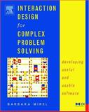 Interaction Design for Complex Problem Solving : Developing Useful and Usable Software, Mirel, Barbara, 1558608311