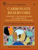 Carbonate Reservoirs : Porosity and Diagenesis in a Sequence Stratigraphic Framework, Moore, Clyde H. and Wade, William J., 0444538313