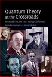 Quantum Theory at the Crossroads : Reconsidering the 1927 Solvay Conference, Bacciagaluppi, Guido and Valentini, Antony, 1107698316