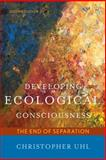 Developing Ecological Consciousness : The End of Separation, Uhl, Christopher, 1442218312