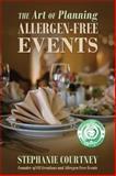The Art of Planning Allergen-Free Events, Stephanie Courtney, 1478718315