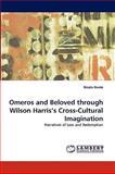 Omeros and Beloved Through Wilson Harris's Cross-Cultural Imagination, Nicola Hunte, 3838358317
