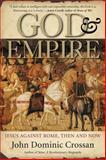 God and Empire, John Dominic Crossan and John D. Crossan, 0060858311