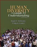 Human Diversity : A Guide for Understanding, Schwartz, Stuart B. and Conley, Craig, 0072428317