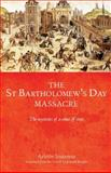 The Saint Bartholomew's Day Massacre : The Mysteries of a Crime of State, Jouanna, Arlette, 0719088313