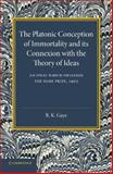 The Platonic Conception of Immortality and Its Connexion with the Theory of Ideas, Gaye, R. K., 1107688310