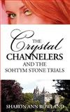 The Crystal Channelers and the Sohtym Stone Trials, Sharon Rowland, 1463788312