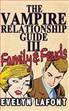 The Vampire Relationship Guide, Volume 3: Family and Feuds, Evelyn Lafont, 1492948314