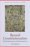Beyond Constitutionalism : The Pluralist Structure of Postnational Law, Krisch, Nico, 0199228310