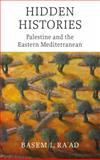 Hidden Histories : Palestine and the Eastern Mediterranean, Ra'ad, Basem L., 0745328318