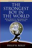 The Strongest Boy in the World : How Genetic Information Is Reshaping Our Lives, Reilly, Philip R., 0879698314