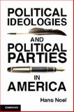Political Ideologies and Political Parties in America, Noel, Hans, 1107038316