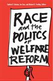 Race and the Politics of Welfare Reform, Sanford F. Schram, Joe Soss, Richard C. Fording, 0472068318