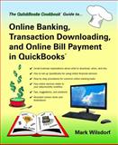 Online Banking, Transaction Downloading, and Online Bill Payment in QuickBooks, Mark Wilsdorf, 0967308313