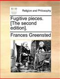 Fugitive Pieces [the, Frances Greensted, 1140908316