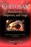 Chitosan : Manufacture, Properties, and Usage, Samuel P. Davis, 1617288314
