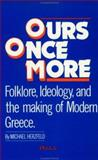 Ours Once More : Folklore, Ideology and the Making of Modern Greece, Herzfeld, Michael, 0918618320