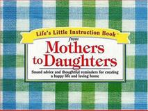 Life's Little Instruction Book from Mothers to Daughters, H. Jackson Brown and Kim Shea, 1558538321