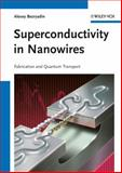 Superconductivity in Nanowires : Fabrication and Quantum Transport, Bezryadin, Alexey, 3527408320