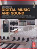 Creating Digital Music and Sound : An Inspirational Introduction for Musicians, Web Designers, Animators, Videomakers, and Game Designers, Middleton, Chris, 0240808320