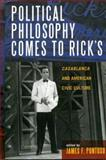 Political Philosophy Comes to Ricks : Casablanca and American Civic Culture, Pontuso, James F., 0739108328