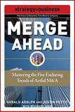 Merge Ahead : Mastering the Five Enduring Trends of Artful M and A, Adolph, Gerald and Pettit, Justin, 0071508325