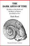 The Dark Abyss of Time : The History of the Earth and the History of Nations from Hooke to Vico, Rossi, Paolo, 0226728323