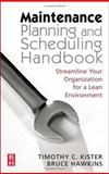 Maintenance Planning and Scheduling : Streamline Your Organization for a Lean Environment, Kister, Timothy C. and Hawkins, Bruce, 0750678321
