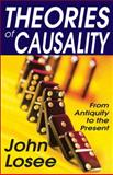 Theories of Causality : From Antiquity to the Present, Losee, John P., 141281832X