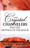 The Crystal Channelers and the Revenge of the Kolob, Sharon Rowland, 1463788320