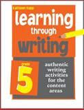 Learning through Writing : Authentic Writing Activities for the Content Areas: Grade 5, Kopp, Kathleen, 193433832X