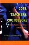 Cops, Teachers, Counselors : Stories from the Front Lines of Public Service, Maynard-Moody, Steven and Musheno, Michael C., 0472098322