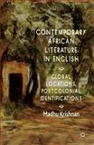 Contemporary African Literature in English : Global Locations, Postcolonial Identifications, Krishnan, Madhu, 1137378328