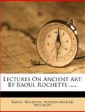 Lectures on Ancient Art, Raoul- Rochette, 1274518326