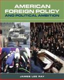 American Foreign Policy and Political Ambition, Ray, James Lee, 1568028326