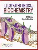 Illustrated Medical Biochemistry, Raju, S.M and Madala, Bindu, 1904798322