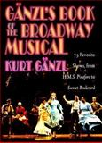 Ganzl's Book of the Broadway Musical : 75 Favorite Shows, from H. M. S. Pinafore to Sunset Boulevard, Ganzl, Kurt, 0028708326