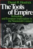 The Tools of Empire : Technology and European Imperialism in the Nineteenth Century, Headrick, Daniel R., 0195028325