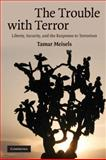 The Trouble with Terror : Liberty, Security and the Response to Terrorism, Meisels, Tamar, 0521728320