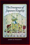 The Emergence of Japanese Kingship, Joan R. Piggott, 0804728321