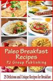 Paleo Breakfast Recipes, P. J. Group Publishing, 1492168327
