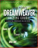 Dreamweaver Training Course : A Digital Seminar, Kyle, Lynn, 0130428329