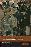 Honor, Politics and the Law in Imperial Germany, 1871-1914, Goldberg, Ann, 0521198321