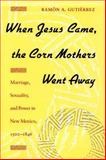 When Jesus Came, the Corn Mothers Went Away 9780804718325